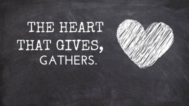 The Heart That Gives, Gathers!